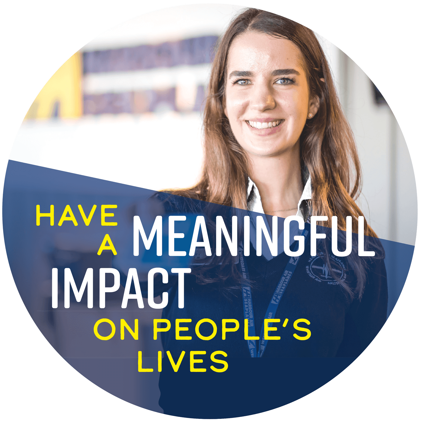 Have a meaningful impact of people's lives