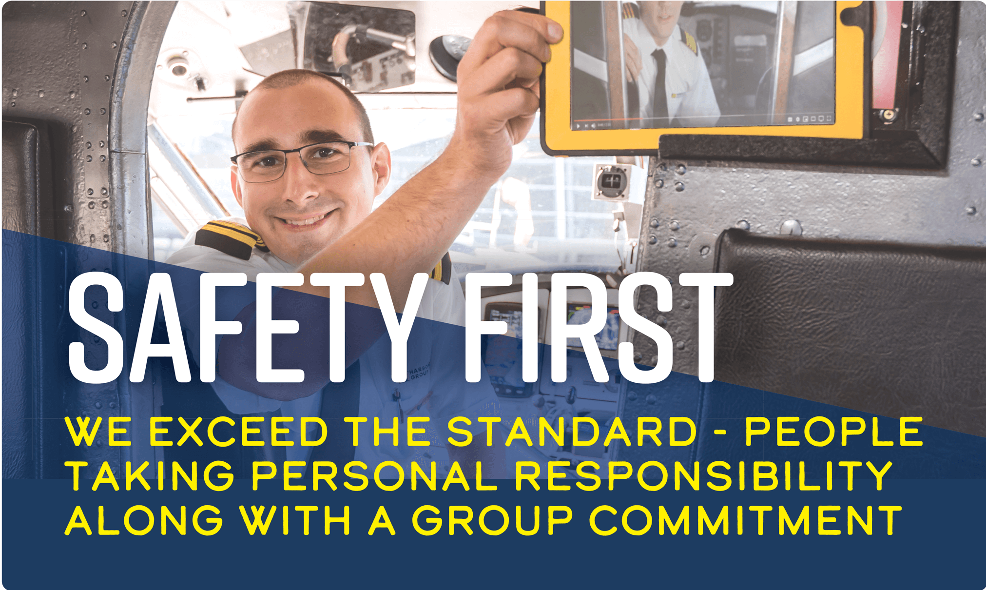 Safety First: We exceed the standard - people taking personal responsibility along with a group commitment